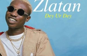 Zlatan Ibile – Dey Ur Dey (prod. Rexxie) Mp3 Download