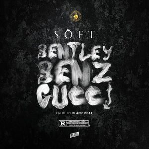 Lyrics Soft Bentley Benz & Gucci