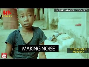 MAKING NOISE (Mark Angel Comedy) (Throw Back Monday)