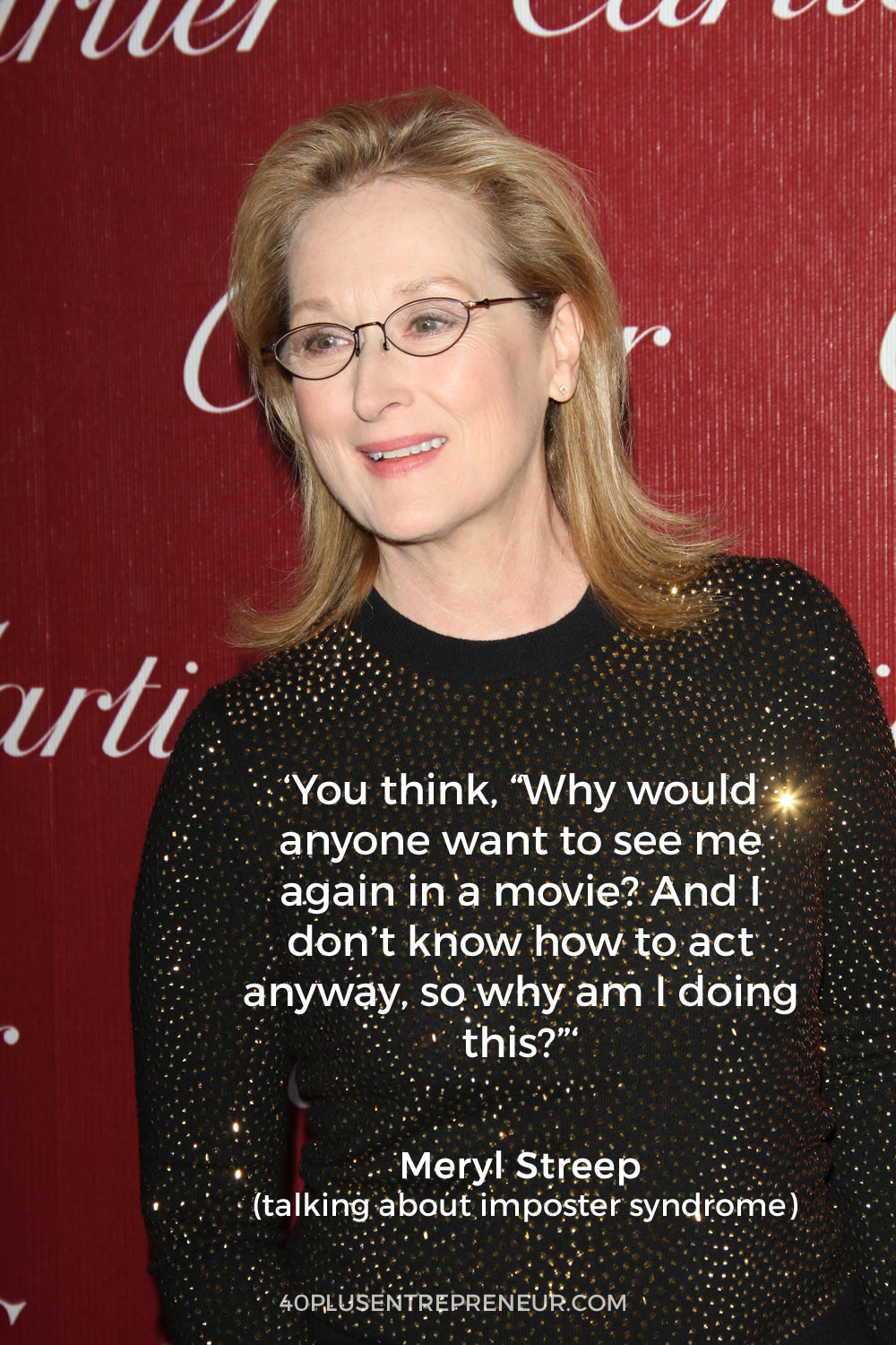 Meryl Streep talks about imposter syndrome. Find out how to overcome imposter syndrome at 40plusEntrepreneur.com