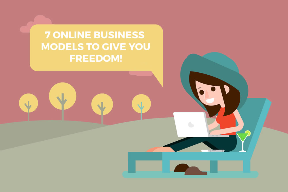 7 online business models to give you FREEDOM
