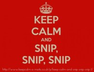 Keep Calm and Snip, Snip, Snip