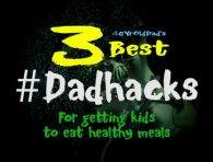 Dadhacks for getting kids to eat healthy meals