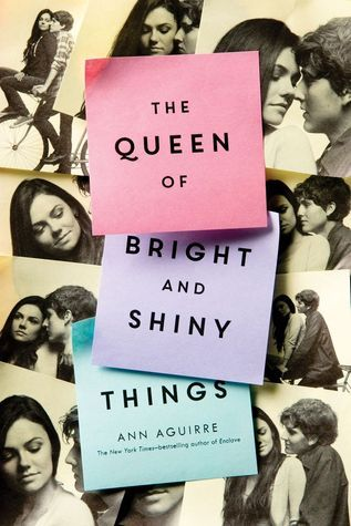The Queen Of Bright & Shiny Things by Ann Aguirre