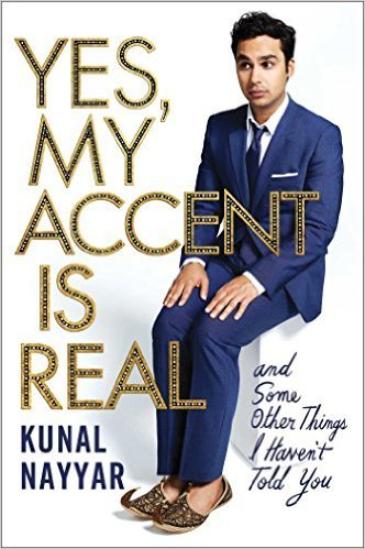"Yes, My Accent Is Real and Some Other Things I Haven't Told YouBy Kunal NayyarReviewed By Miranda BoyerI added this book to my local library request when I first heard about it's release. If you don't know what a library is, then read this link here (I know, I didn't know that kind of magic existed either). Everyone in America has heard of The Big Bang Theory and like most people I figured that a book written by Kunal Nayyar had to be amazing.Unfortunately it just wasn't as funny as I'd hoped or as interesting as I dreamed it would be. Nearly every story in this compilation can stand alone, so there is no flow from one to the next. Which is fine however the writing isn't anything to be excited about and he often comes off pompous. Although he does say more then once ""I was such an idiot"" in an attempt to ease this.  There wasn't too much about BBT and maybe there was a bit of disappointment in that. Although I understand that this is about Nayyar it wasn't what I was expecting and I was on the whole frustrated with my lack of love for this book.  Oh well, there are a million others to read so onward and upward."