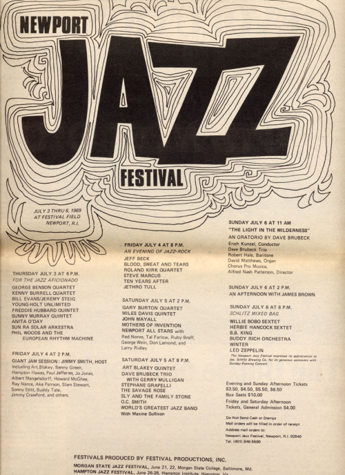 simplybek: Newport Jazz Festival, 1969. The lineup was ridiculous- Jeff Beck, Miles Davis, Frank Zappa, James Brown, Sly and the Family Stone, B.B. King, Johnny Winter, John Mayall, Led Zeppelin, Ten Years After, Jethro Tull, Blood Sweat and Tears, Herbie Hancock, Buddy Rich, Dave Brubeck, Jimmy Smith, George Benson… for under ten dollars.
