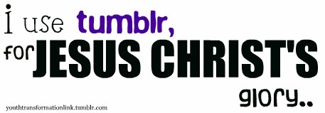 """Christians who use tumblr:  """"….Social networking can also be abused. When it consists of nothing more than random babblings and personal monologues, it can become self-centered, unrestrained and narcissistic. When it consumes our lives, it can be addictive and controlling. Used unwisely, it is filled with potential pitfalls and temptations. For those who follow Christ, we are called to submit every area of our lives to His lordship—including how we use social media.  As believers, we are called to love, encourage, instruct, admonish, and serve one another. That requires far more than social media can provide. The life-on-life discipleship that characterizes Christian friendship goes much deeper than any Facebook update or Tumblr post..  As believers, the command ofEphesians 5:15–16is just as binding upon our modern lives as it was in the non-technological world of the first century. """"Therefore be careful how you walk, not as unwise men but as wise,making the most of your time, because the days are evil."""" Paul's exhortation has massive implications for how we interact with social media. One day we will stand before Christ to give an account for how we used His resources (including our time and energy). With that in mind, how much of this life can be justifiably devoted to Twitter, Facebook, YouTube and the like? Just a few hours each day, over the course of a lifetime, adds up to years of wasted opportunity.  When so much about social media panders to pride and shameless self-exaltation, believers need to think about their motives before they jump on the bandwagon. If the goal is simply popularity or personal promotion, it's time to do a heart check. Our celebrity-driven culture craves for notoriety. But Christians are called to be different. We have died to ourselves. Thus, our concern should not be, """"How many people can I get to follow me?"""" but rather, """"How can I bear witness to the wonder of following Christ?""""  Social networking can be a useful tool when it is use"""