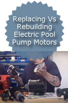Replacing Vs Rebuilding Electric Pool Pump Motors