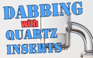 How to dab with quartz inserts