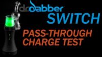 Dr. Dabber Switch Pass-through Charging Test