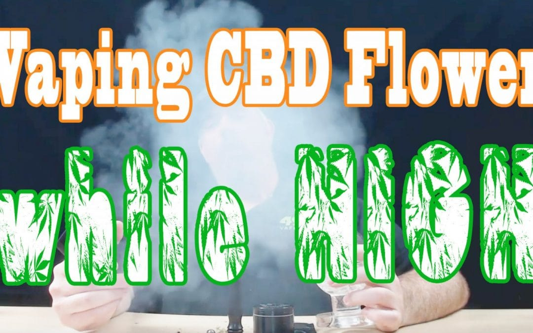 Vaporizing CBD Flower while HIGH