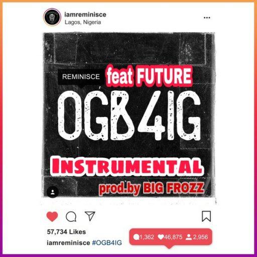Instrumental + Hook: Reminisce ft Future - OGB4IG [prod.by Big Frozz]