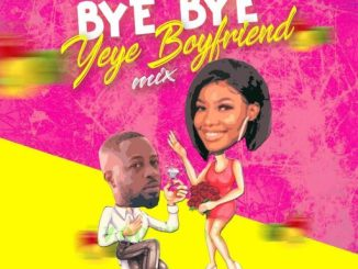 Dj Mix: Dj Maff - Yeye Boyfriend Mix