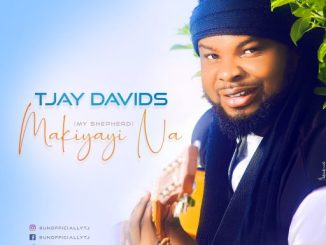 Gospel Music: TJay Davids – Makiyayi Na (My Shepherd)