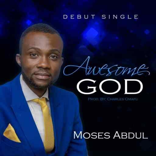 """Moses Abdul - """"Awesome God"""""""