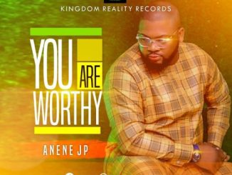 Music: ANENE JP - You Are Worthy
