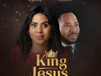Obianuju Obiel ft Chris Morgan – King Jesus