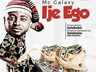 Music: Mc Galaxy – Ije Ego