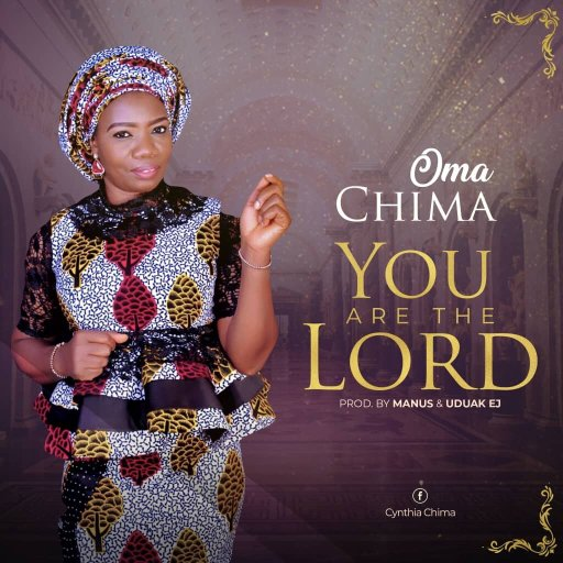 Gospel Music: Oma Chima - You Are The Lord