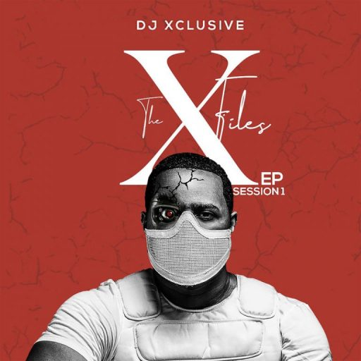 EP: DJ Xclusive – The XFiles EP Session 1