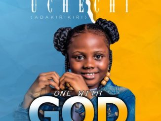 Gospel Music: Uchechi (Adakirikiri) - One With God