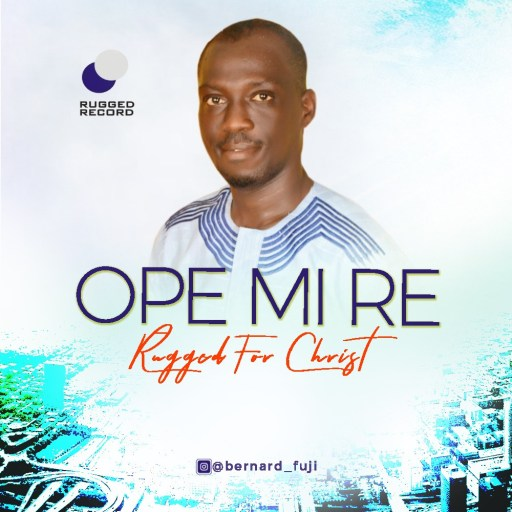 Rugged For Christ - Ope Mi Re (My Praise)