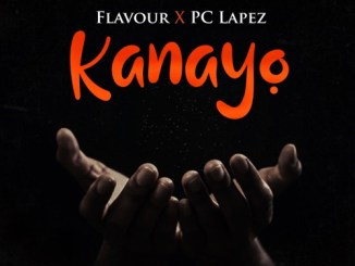 Music: Flavour x PC Lapez – Kanayo