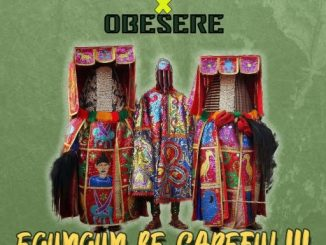 Music: Reflex Soundz & Obesere - Egungun be Careful