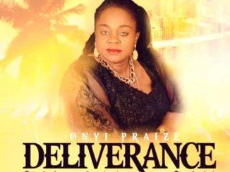 Gospel Music: Onyi Praize - Deliverance