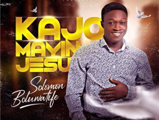 GOSPEL MUSIC: SOLOMON BOLUWATIFE - KAJOMAYIN JESU