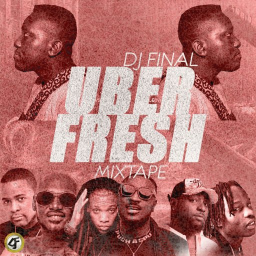 DJ MIX: DJ FINAL - UBER FRESH MIXTAPE