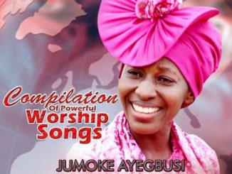 GOSPEL MUSIC: Jumoke Ayegbusi - Compilation of Powerful Worship Songs