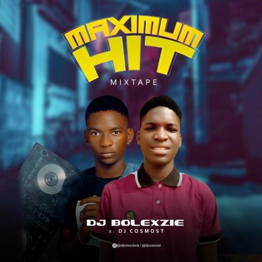 Dj Mix: Dj Bolexzie X Dj Cosmost – Maximum Hit