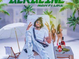 Alkaline – Nah Fi Like