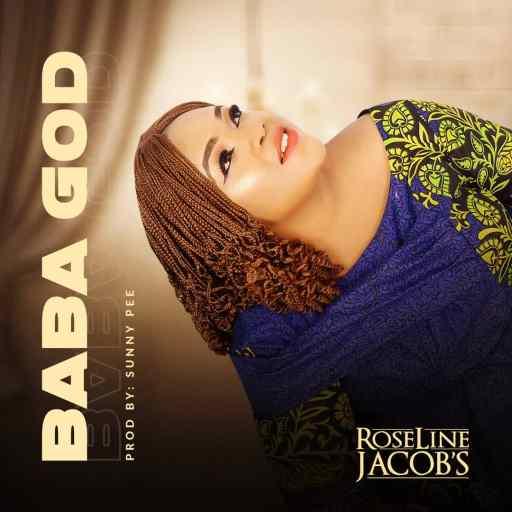 Gospel Music: Roseline Jacob's - Baba God by