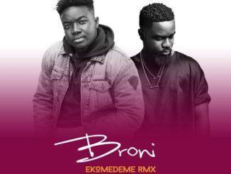 Music: Broni Ft. Sarkodie – Ekomedeme (Remix)