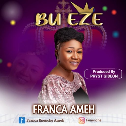 Gospel Music: Franca Ameh - Bu Eze
