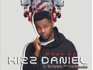 DJ MIX: Best Of KIZZDANIEL (DJ BOLEXZIE FT INSIDENOBS)