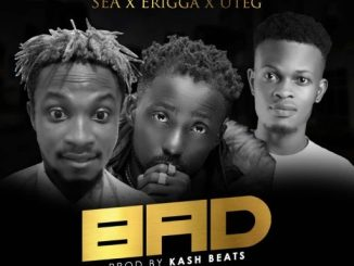 Music: Sea x Erigga x uteg - Bad (Prod. Kash beats)