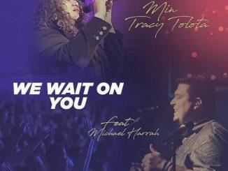Gospel Music: Min Tracy Tolota Ft. Michael Harrah - We Wait on You