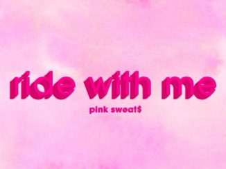 Pink Sweat$ - Ride With Me