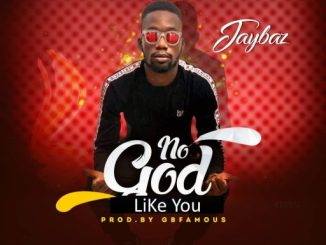 GOSPEL MUSIC Jaybaz – No God Like you
