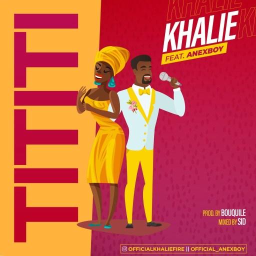 Music: Khalie ft. Anexboy - Tititi