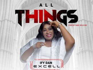 Gospel Music: Ify Dan Excell - All Things