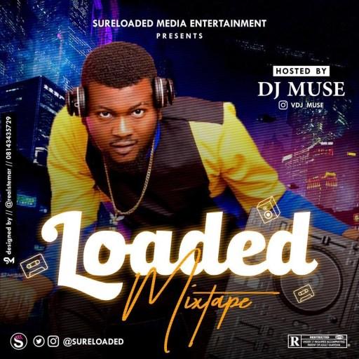 Dj Mix: SureLoaded Ft. DJ Muse - Loaded Mixtape