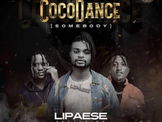 Music: Lipaese Ft. Ichaba x Idowest - Coco Dance (Somebody)