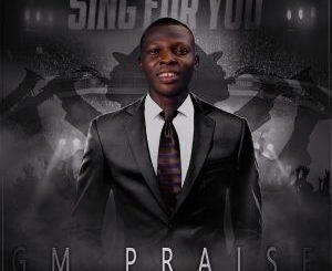Gospel Music: Gm Praiz – Sing For You