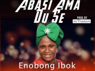 GOSPEL MUSIC: Enobong Ibok - Abasi Ama Du Se