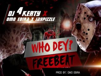 FREEBEAT: Dj 4Kerty Ft Omo Ebira x JayPizzle - Who Dey