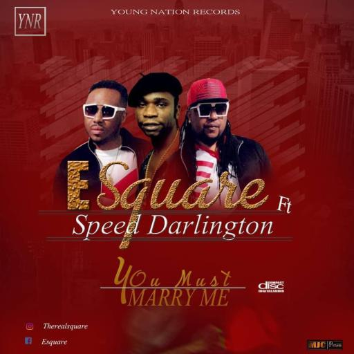 Music: E Square ft Speed Darlington - You Must Marry Me